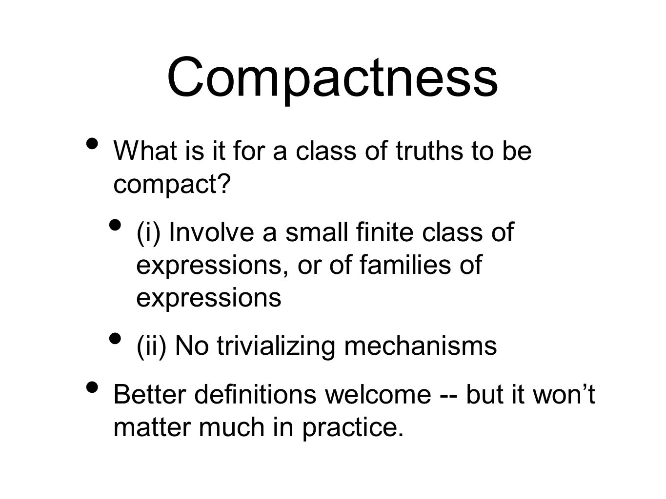 Compactness What is it for a class of truths to be compact? (i) Involve a small finite class of expressions, or of families of expressions (ii) No tri