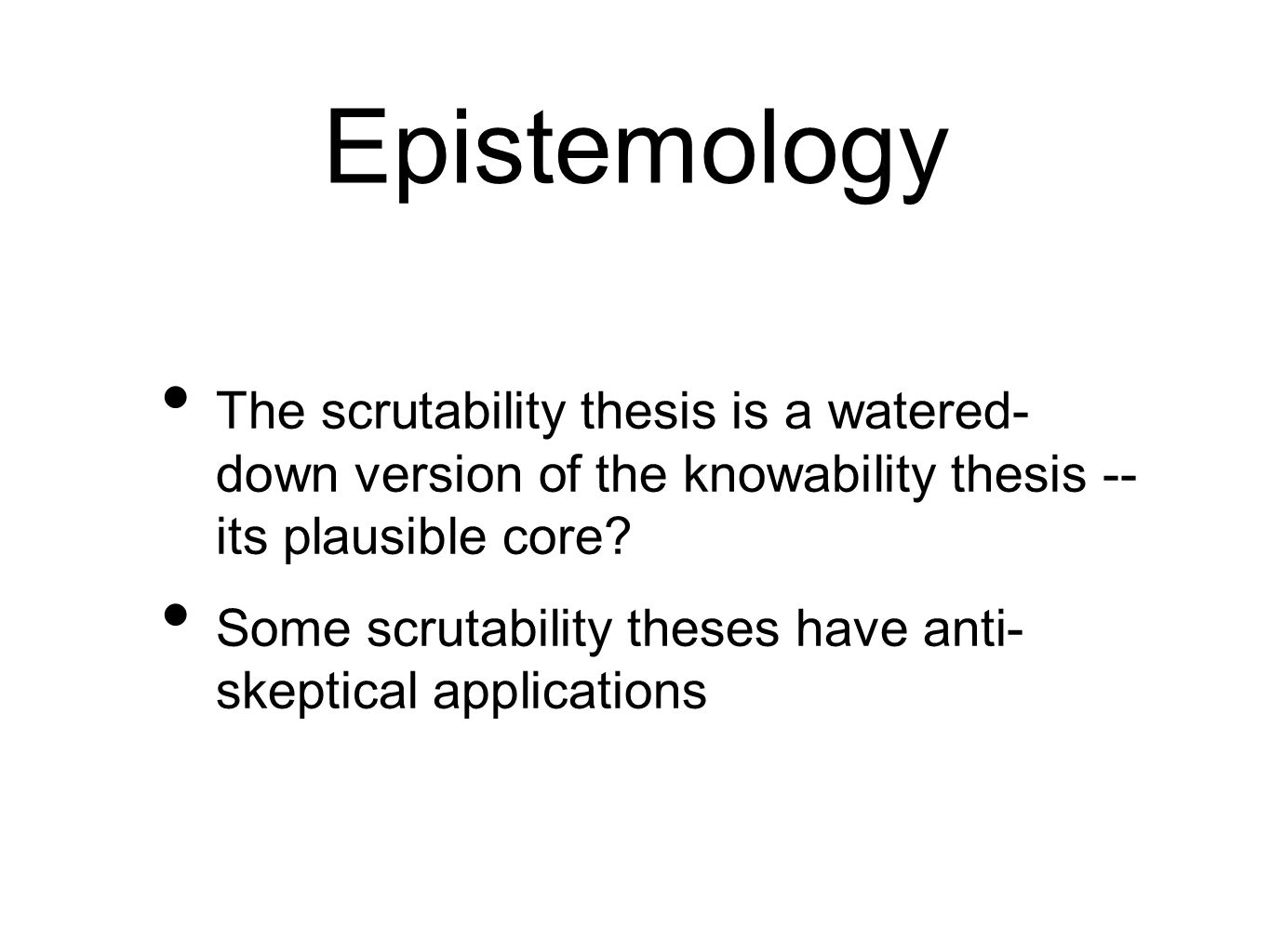 Epistemology The scrutability thesis is a watered- down version of the knowability thesis -- its plausible core? Some scrutability theses have anti- s