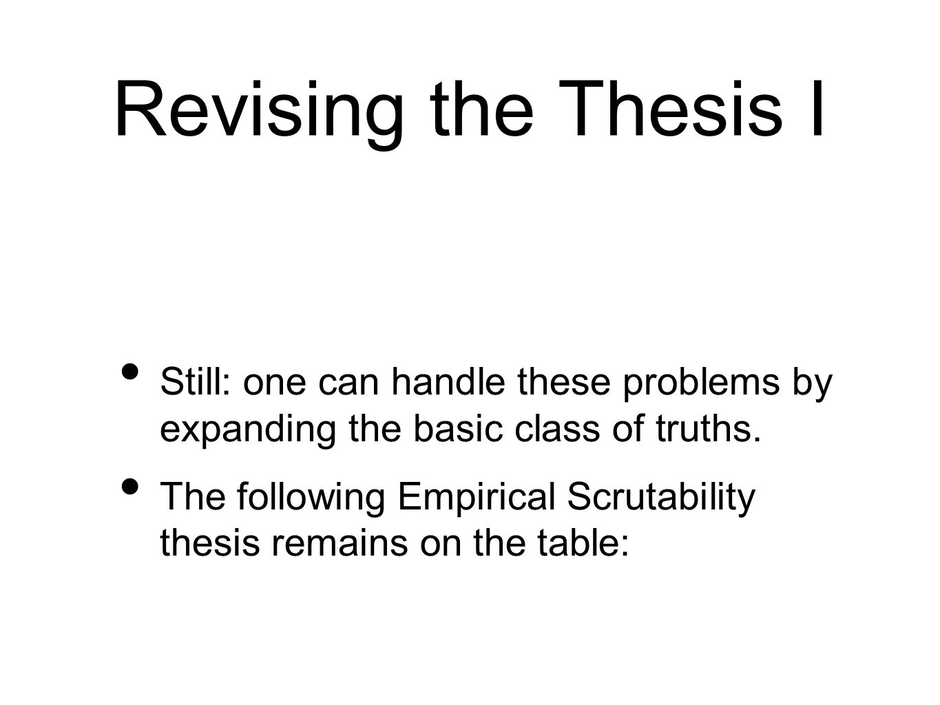 Revising the Thesis I Still: one can handle these problems by expanding the basic class of truths. The following Empirical Scrutability thesis remains