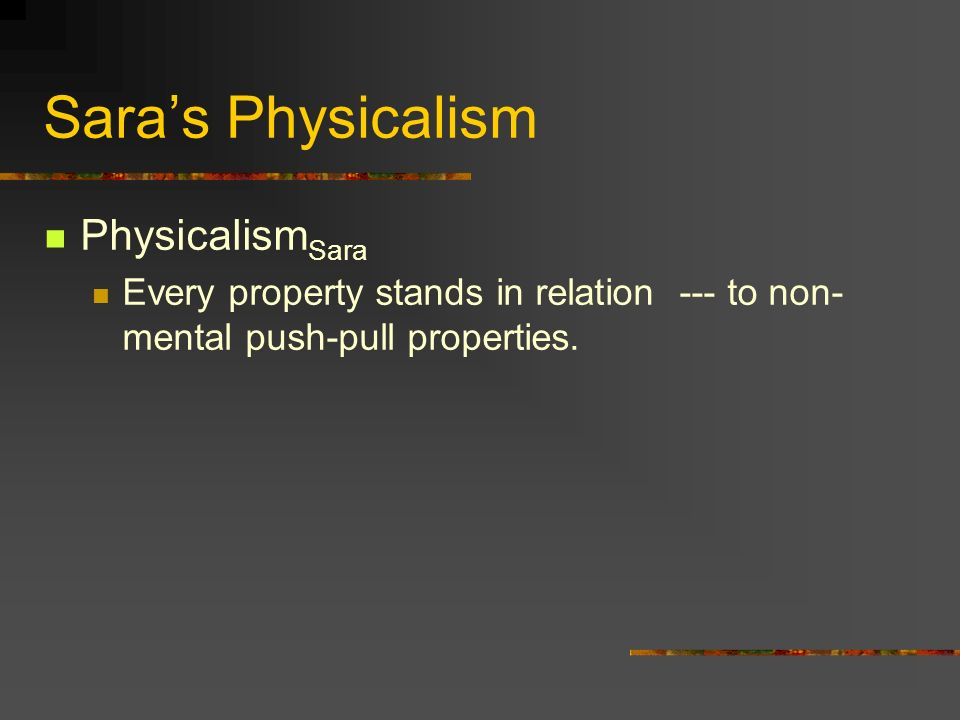 Saras Physicalism Physicalism Sara Every property stands in relation --- to non- mental push-pull properties.