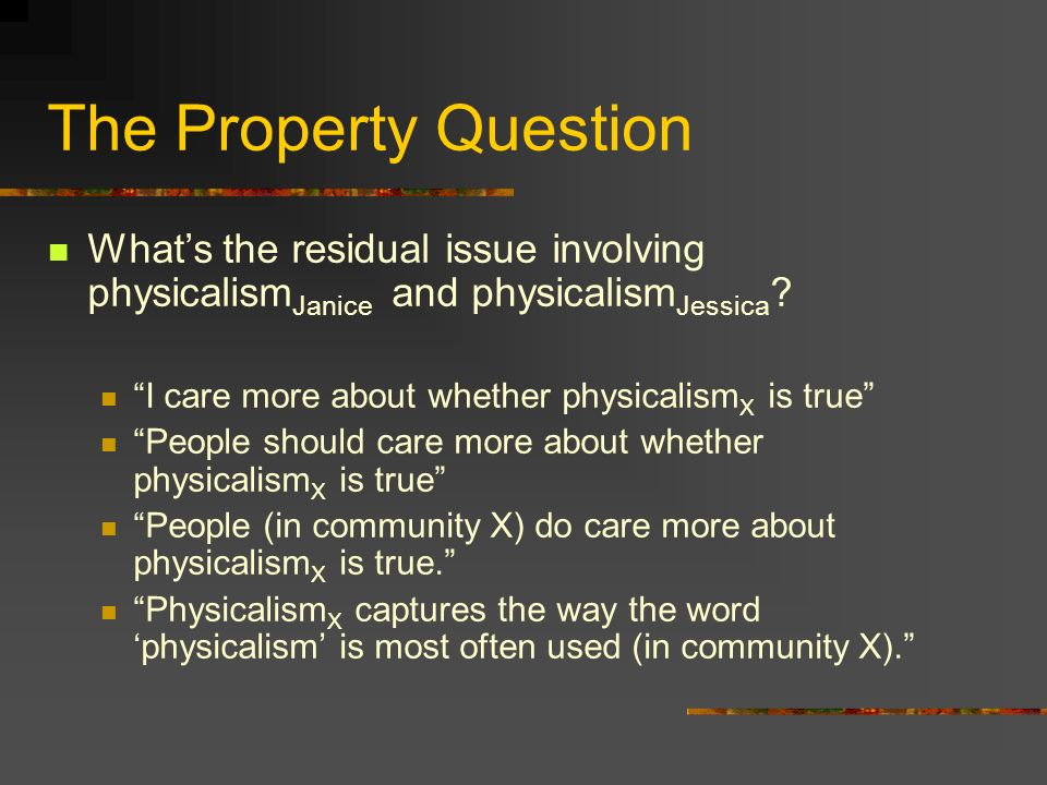 The Property Question Whats the residual issue involving physicalism Janice and physicalism Jessica .