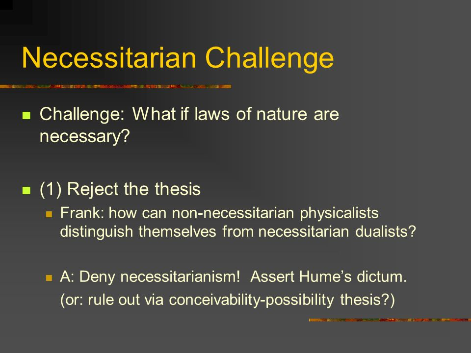 Necessitarian Challenge Challenge: What if laws of nature are necessary.