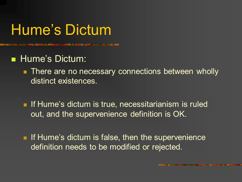 Humes Dictum Humes Dictum: There are no necessary connections between wholly distinct existences.
