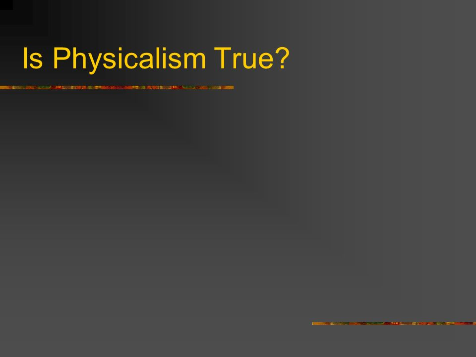 Is Physicalism True