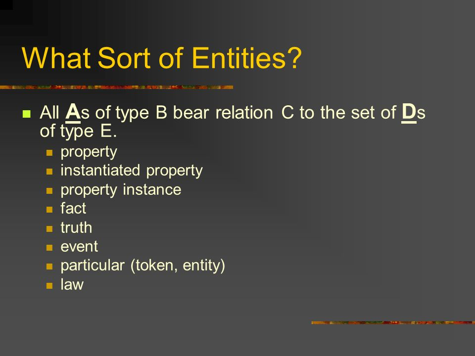 What Sort of Entities. All A s of type B bear relation C to the set of D s of type E.