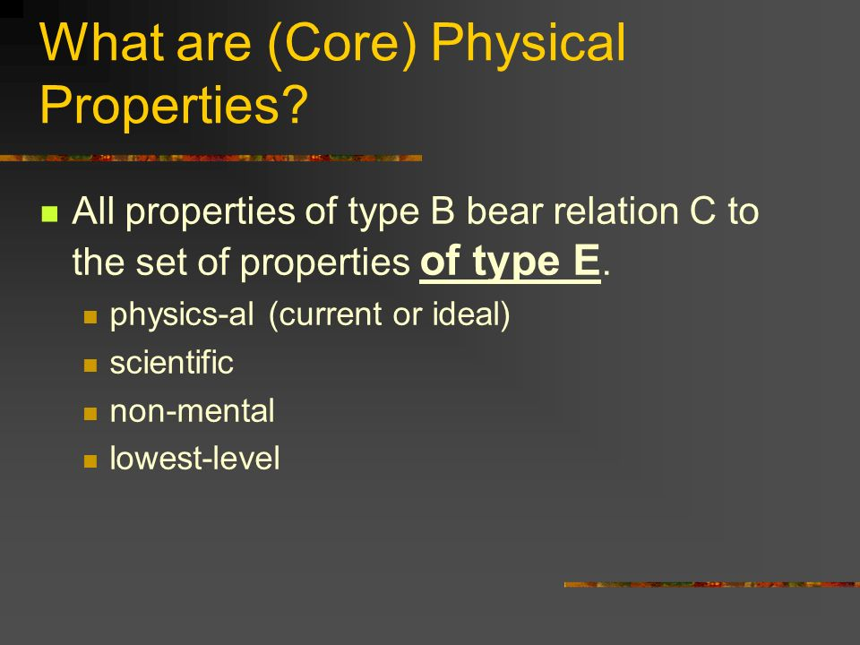 What are (Core) Physical Properties.