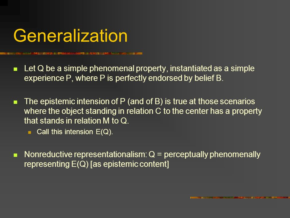 Generalization Let Q be a simple phenomenal property, instantiated as a simple experience P, where P is perfectly endorsed by belief B.