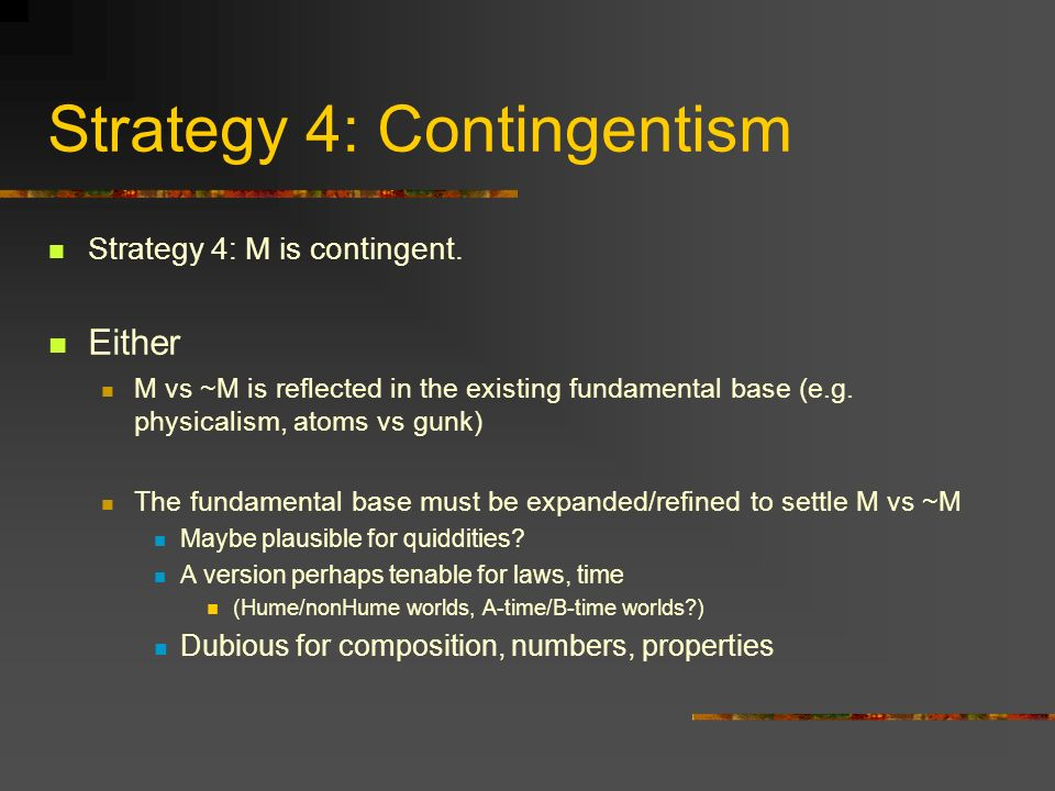 Strategy 4: Contingentism Strategy 4: M is contingent.