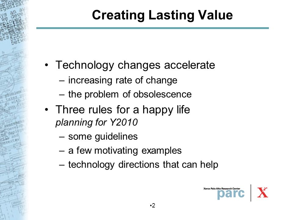 2 Creating Lasting Value Technology changes accelerate –increasing rate of change –the problem of obsolescence Three rules for a happy life planning f