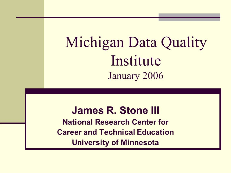Michigan Data Quality Institute January 2006 James R.