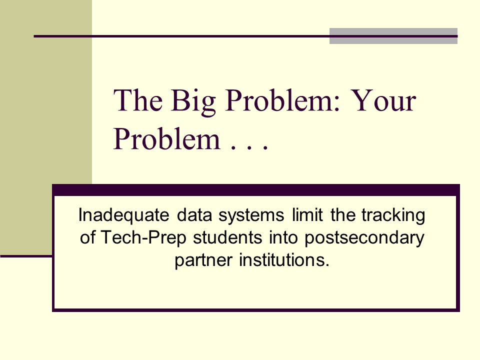 The Big Problem: Your Problem...
