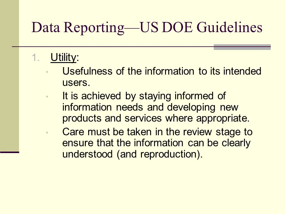 Data ReportingUS DOE Guidelines 1. Utility: Usefulness of the information to its intended users.