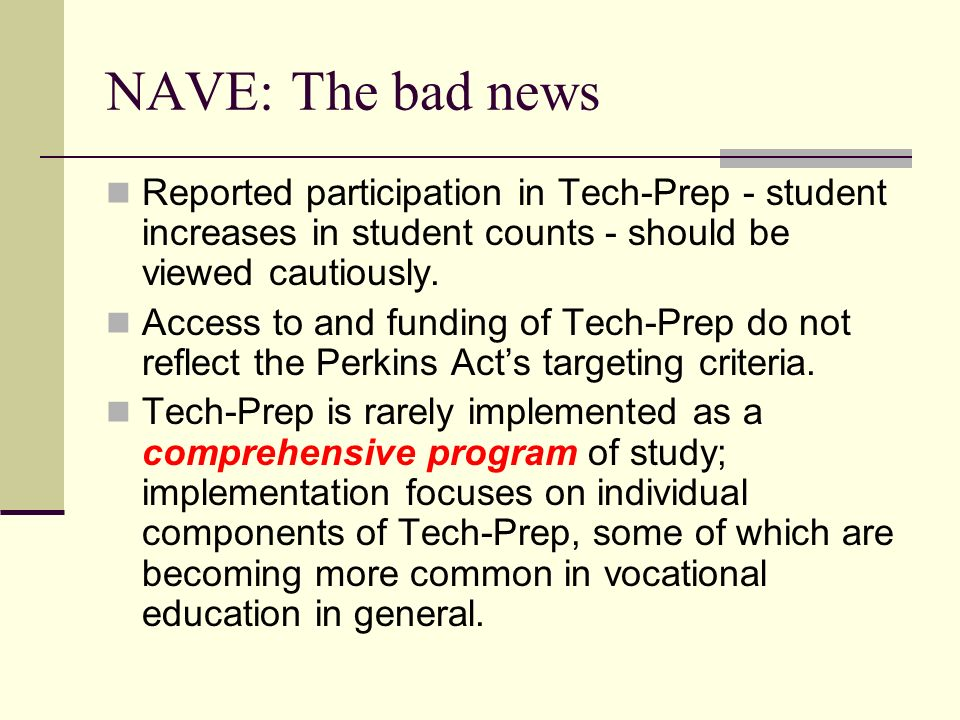 NAVE: The bad news Reported participation in Tech-Prep - student increases in student counts - should be viewed cautiously.