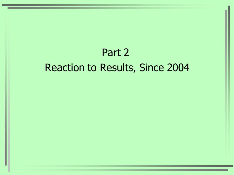 Part 2 Reaction to Results, Since 2004
