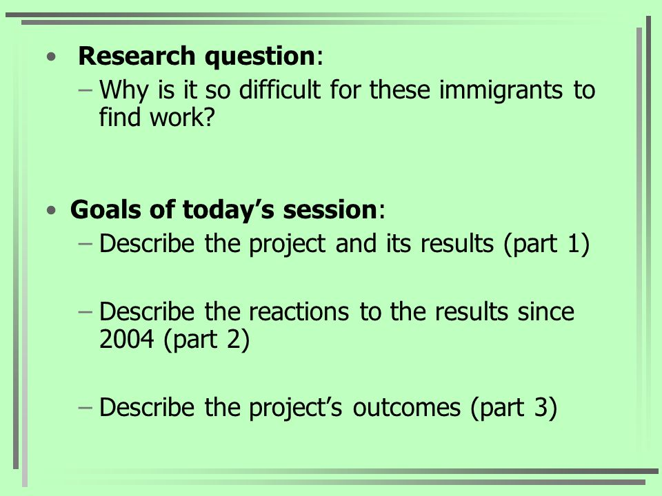 Research question: –Why is it so difficult for these immigrants to find work.