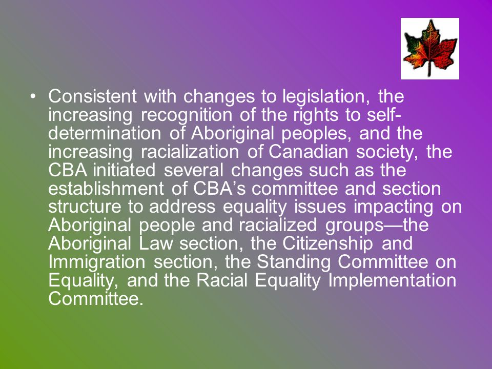 Consistent with changes to legislation, the increasing recognition of the rights to self- determination of Aboriginal peoples, and the increasing raci