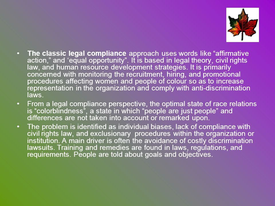 The classic legal compliance approach uses words like affirmative action, and equal opportunity. It is based in legal theory, civil rights law, and hu