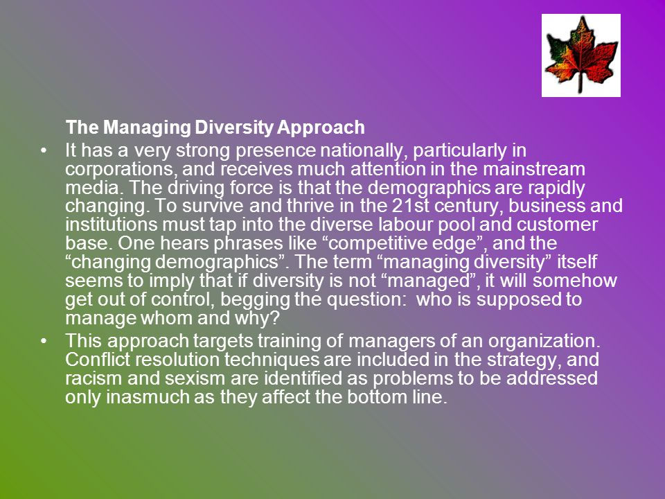 The Managing Diversity Approach It has a very strong presence nationally, particularly in corporations, and receives much attention in the mainstream