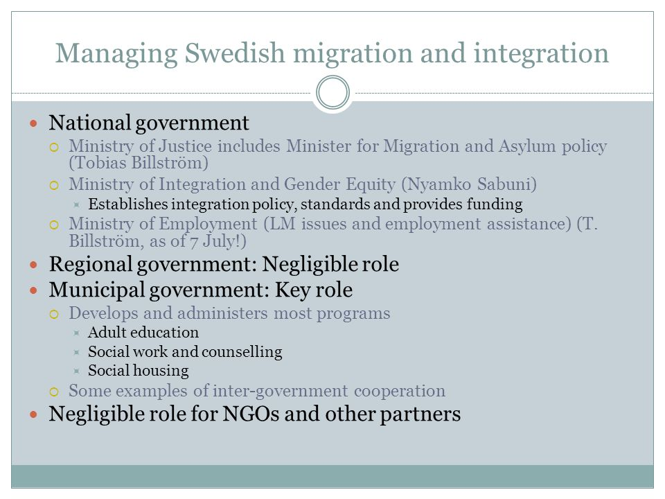 Managing Swedish migration and integration National government Ministry of Justice includes Minister for Migration and Asylum policy (Tobias Billström