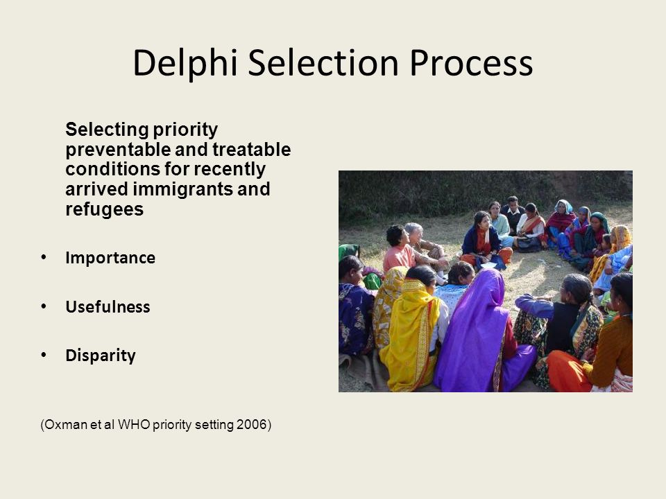 Delphi Selection Process Selecting priority preventable and treatable conditions for recently arrived immigrants and refugees Importance Usefulness Disparity (Oxman et al WHO priority setting 2006)