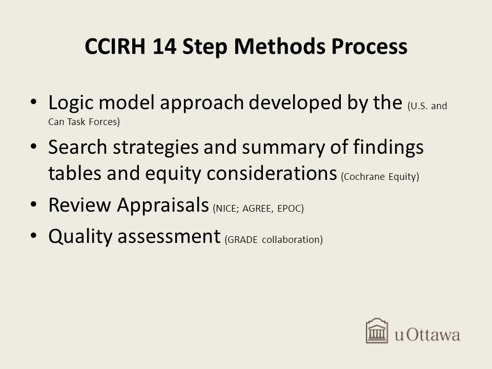 CCIRH 14 Step Methods Process Logic model approach developed by the (U.S. and Can Task Forces) Search strategies and summary of findings tables and eq
