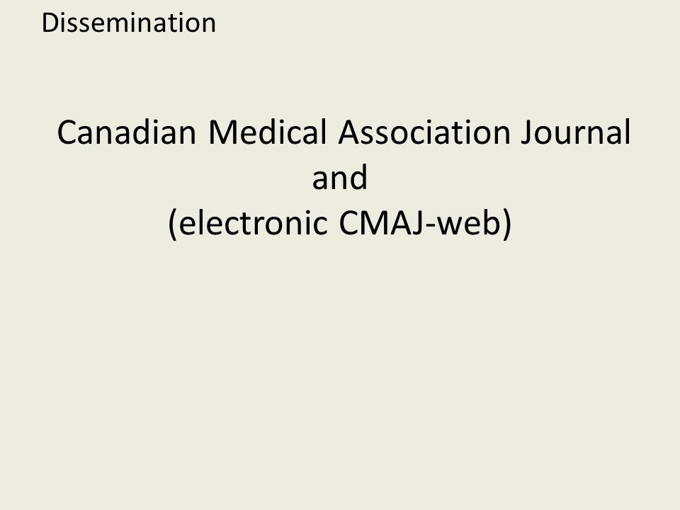 Dissemination Canadian Medical Association Journal and (electronic CMAJ-web) Dissemination