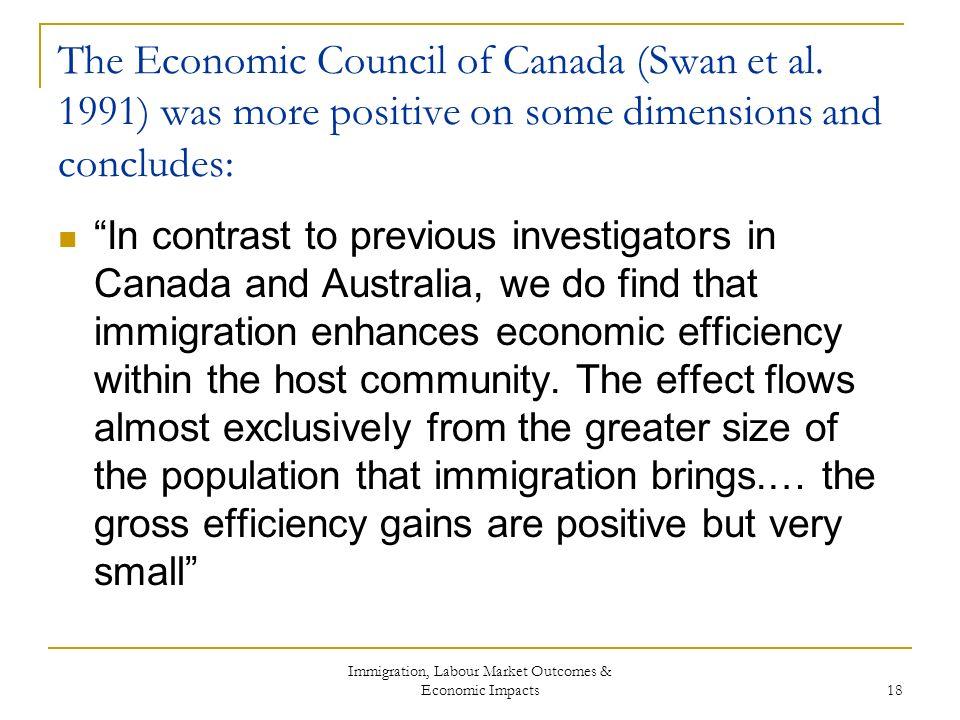 Immigration, Labour Market Outcomes & Economic Impacts 18 The Economic Council of Canada (Swan et al.