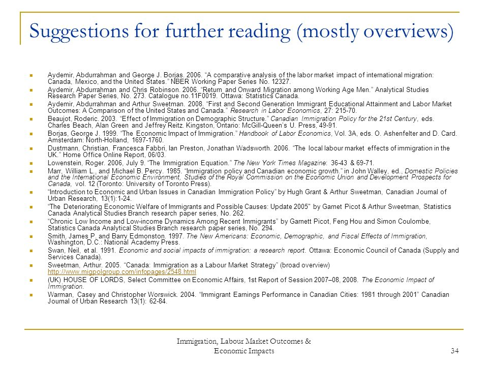 Immigration, Labour Market Outcomes & Economic Impacts 34 Suggestions for further reading (mostly overviews) Aydemir, Abdurrahman and George J.