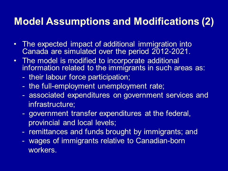 Model Assumptions and Modifications (2) The expected impact of additional immigration into Canada are simulated over the period 2012-2021. The model i