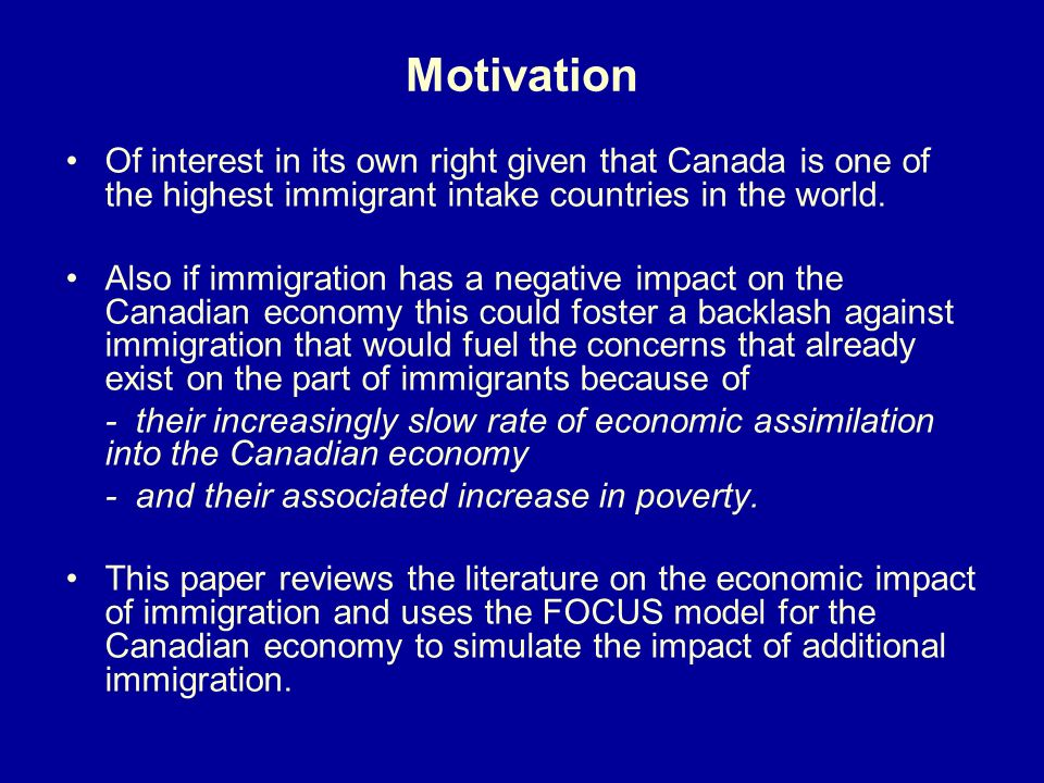 Motivation Of interest in its own right given that Canada is one of the highest immigrant intake countries in the world. Also if immigration has a neg