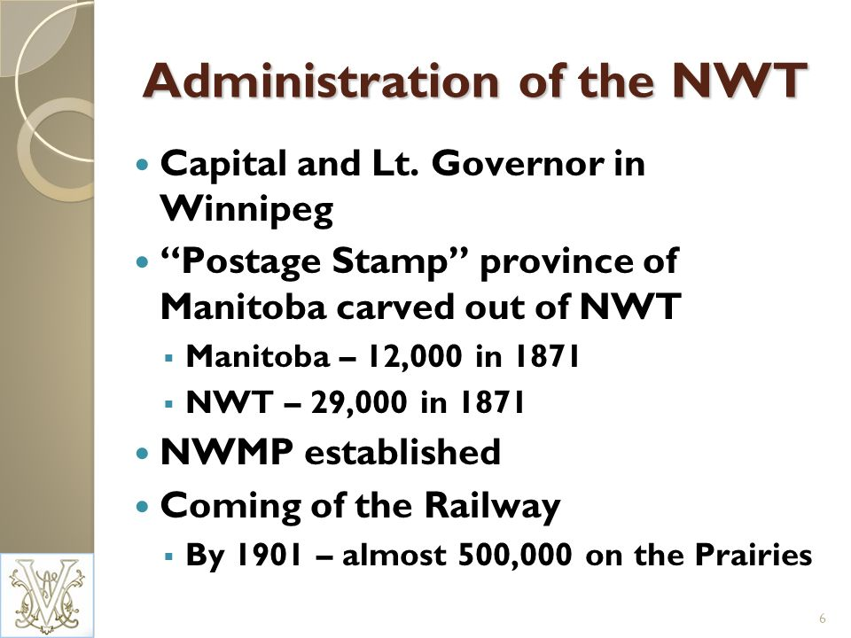 Administration of the NWT Capital and Lt. Governor in Winnipeg Postage Stamp province of Manitoba carved out of NWT Manitoba – 12,000 in 1871 NWT – 29