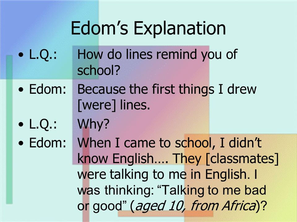 Edoms Explanation L.Q.:How do lines remind you of school.