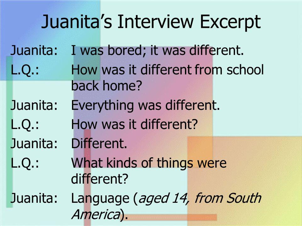 Juanitas Interview Excerpt Juanita:I was bored; it was different.