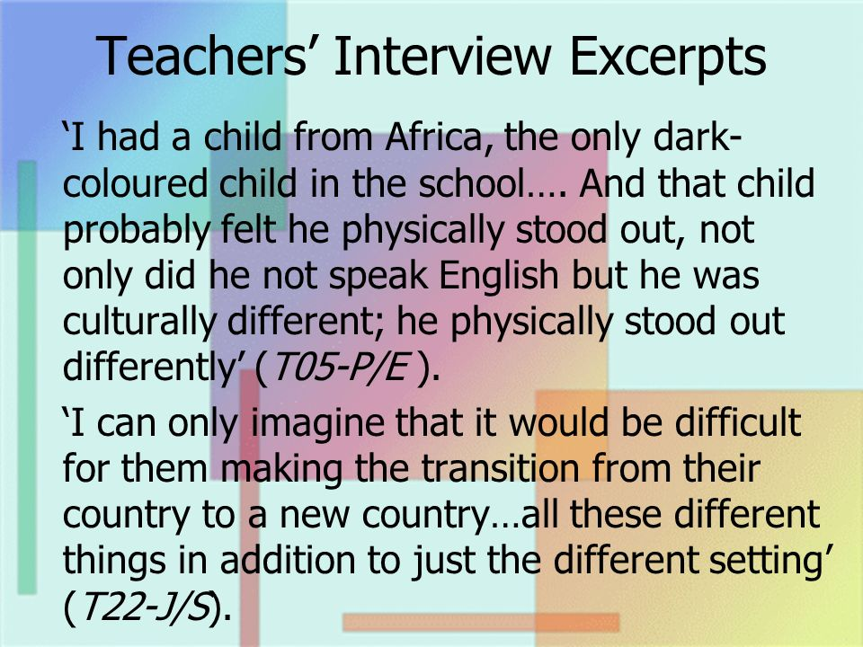 Teachers Interview Excerpts I had a child from Africa, the only dark- coloured child in the school….
