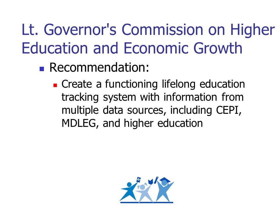 Lt. Governor's Commission on Higher Education and Economic Growth Recommendation: Create a functioning lifelong education tracking system with informa