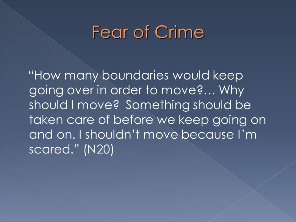 Fear of Crime How many boundaries would keep going over in order to move?… Why should I move? Something should be taken care of before we keep going o