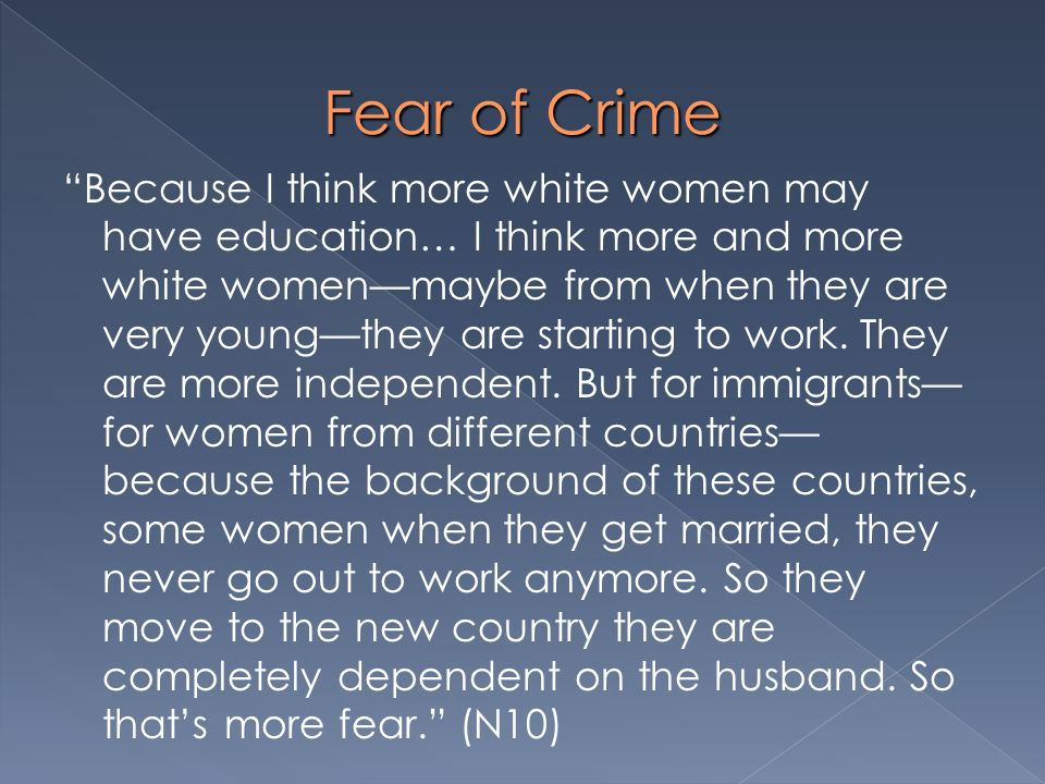 Fear of Crime Because I think more white women may have education… I think more and more white womenmaybe from when they are very youngthey are starti