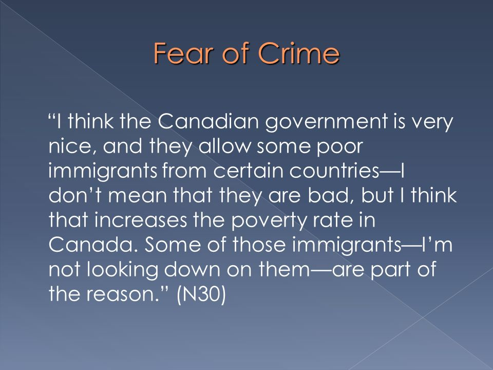 Fear of Crime I think the Canadian government is very nice, and they allow some poor immigrants from certain countriesI dont mean that they are bad, b