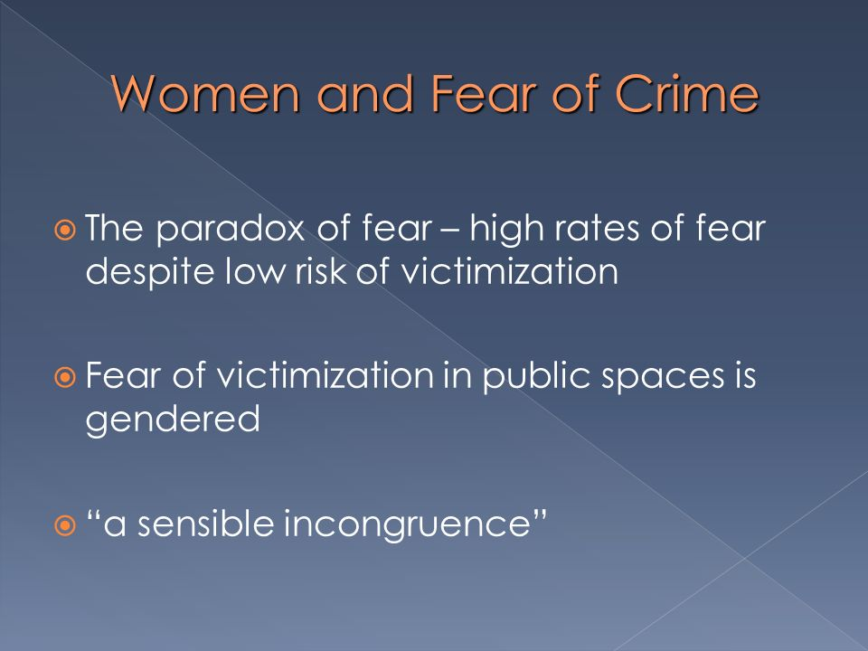 Women, Fear and Social Control Womens fear of crime is a key source of informal social control Fear of the dangerous other misleading – detrimental to women Womens fear of rape has had the greatest impact on shaping womens behaviour Real vs.