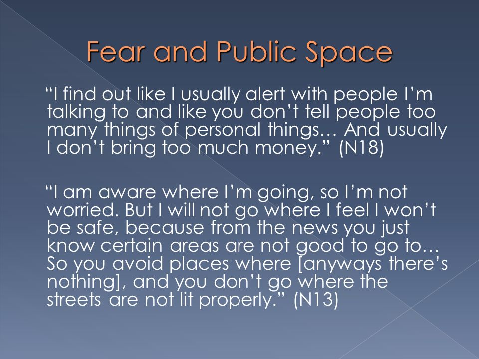 Fear and Public Space I find out like I usually alert with people Im talking to and like you dont tell people too many things of personal things… And