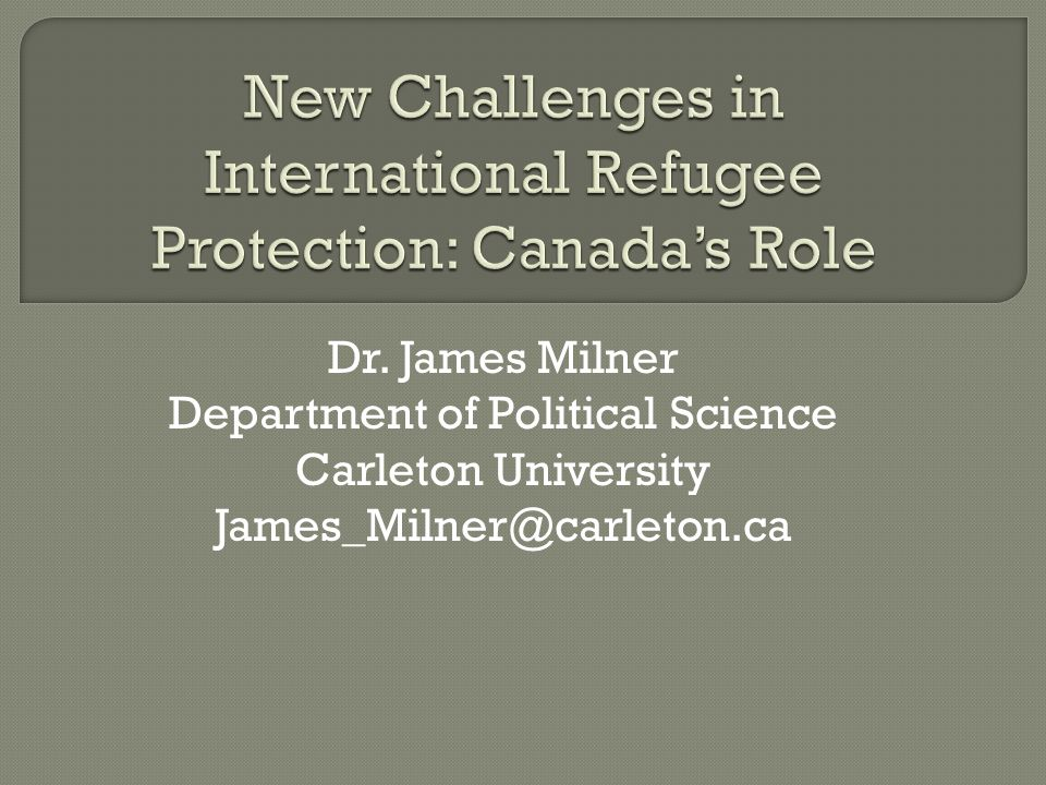 Dr. James Milner Department of Political Science Carleton University James_Milner@carleton.ca