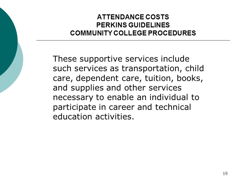 19 ATTENDANCE COSTS PERKINS GUIDELINES COMMUNITY COLLEGE PROCEDURES These supportive services include such services as transportation, child care, dep
