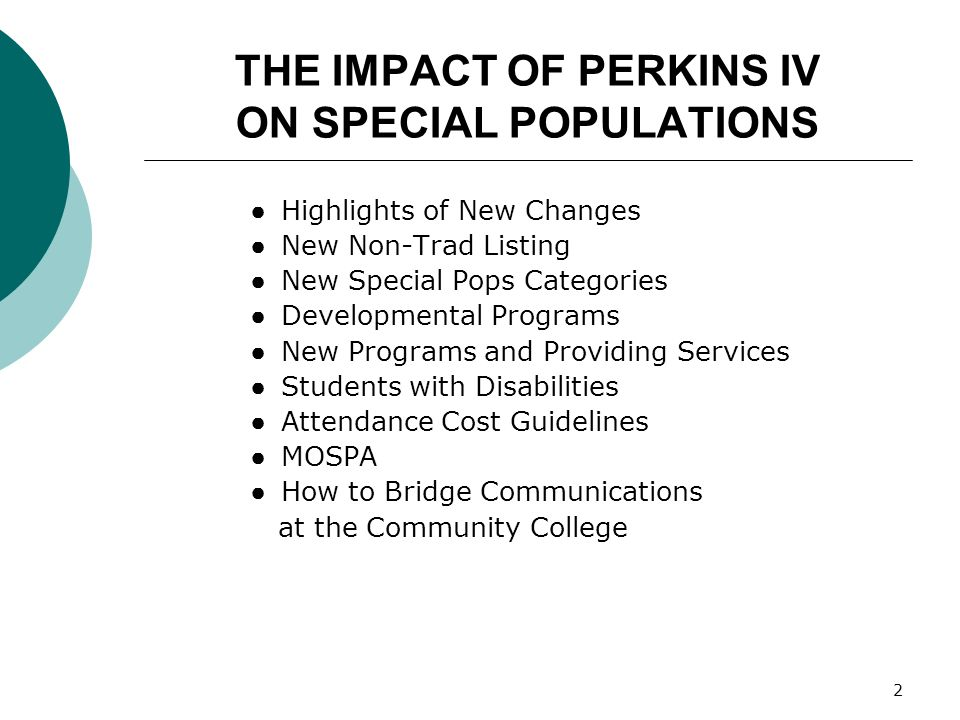 2 THE IMPACT OF PERKINS IV ON SPECIAL POPULATIONS Highlights of New Changes New Non-Trad Listing New Special Pops Categories Developmental Programs Ne