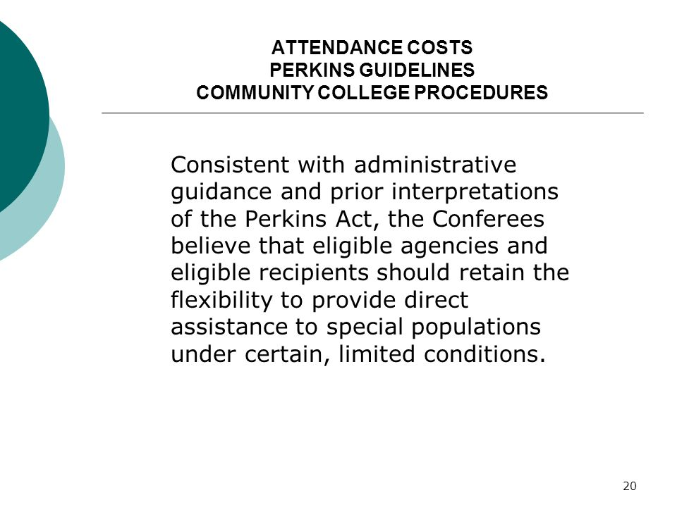 20 ATTENDANCE COSTS PERKINS GUIDELINES COMMUNITY COLLEGE PROCEDURES Consistent with administrative guidance and prior interpretations of the Perkins A