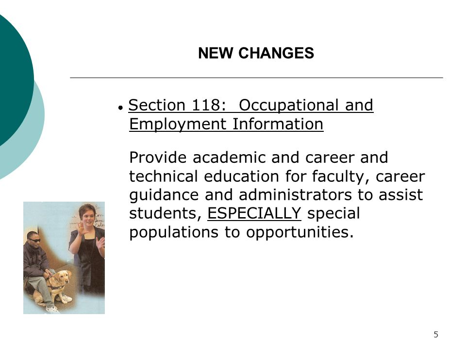 5 NEW CHANGES Section 118: Occupational and Employment Information Provide academic and career and technical education for faculty, career guidance an
