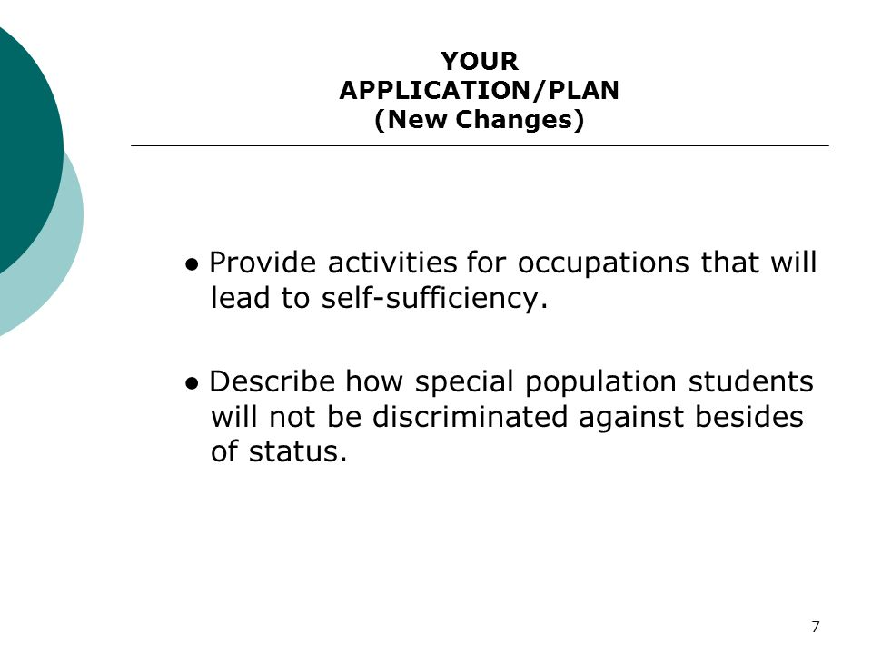 7 YOUR APPLICATION/PLAN (New Changes) Provide activities for occupations that will lead to self-sufficiency. Describe how special population students