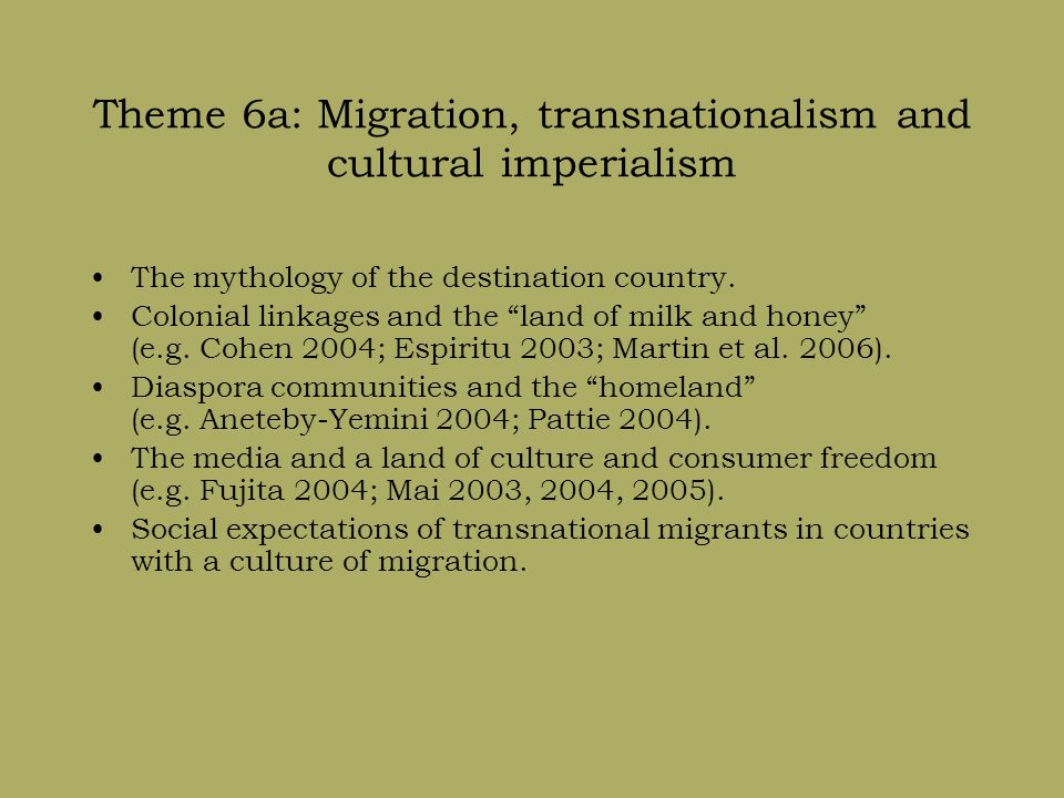 Theme 6a: Migration, transnationalism and cultural imperialism The mythology of the destination country.