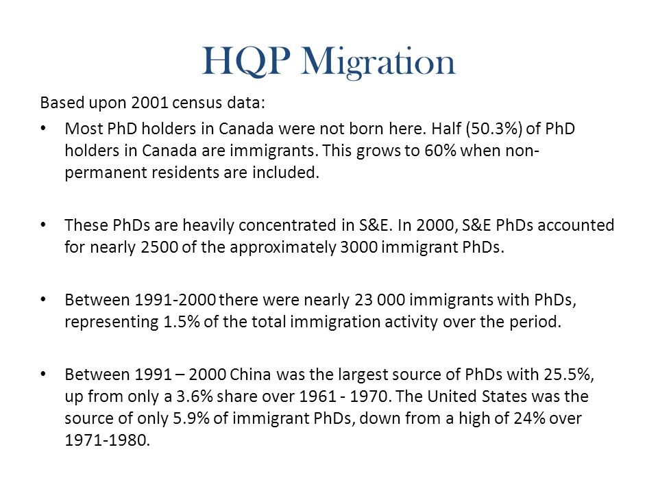 HQP Migration Based upon 2001 census data: Most PhD holders in Canada were not born here.