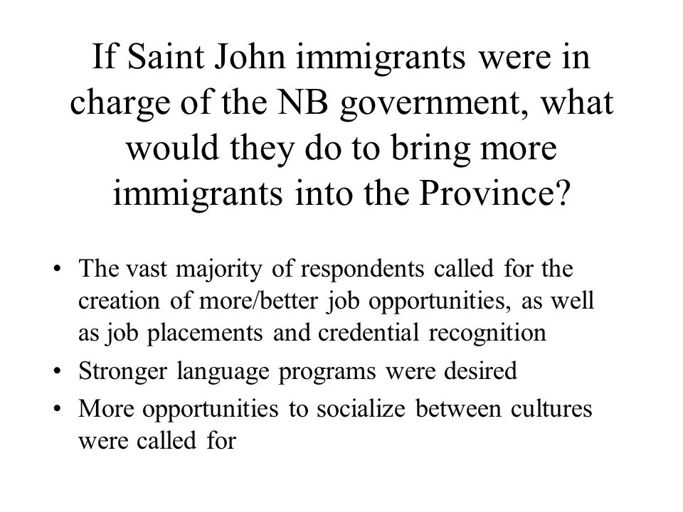 If Saint John immigrants were in charge of the NB government, what would they do to bring more immigrants into the Province.