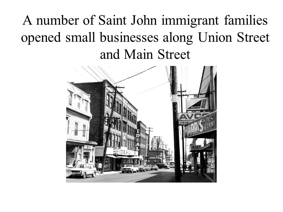 A number of Saint John immigrant families opened small businesses along Union Street and Main Street